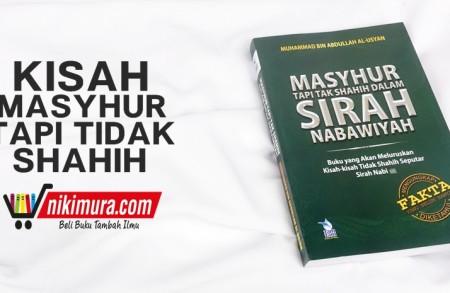 Buku Islam Masyhur Tapi Tapi Tak Shahih Dalam Sirah Nabawiyah