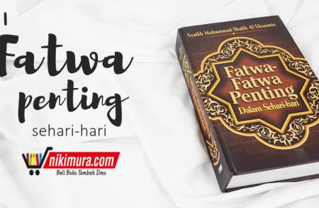 Buku Islam Fatwa-Fatwa Penting Dalam Sehari-Hari