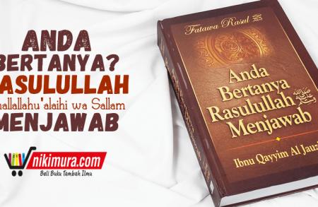Buku Anda Bertanya Rasulullah Shallallahu 'alaihi Wa Sallam Menjawab