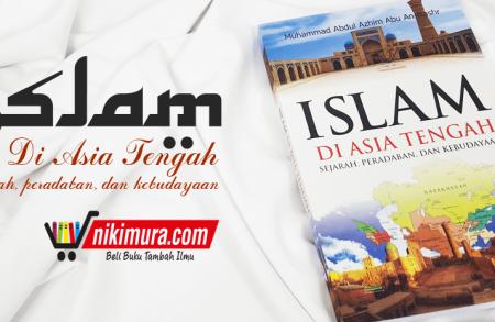 Buku Islam di Asia Tengah Sejarah, Peradaban, dan Kebudayaan