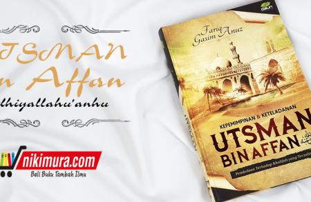 Buku Kepemimpinan Dan Keteladanan Utsman Bin Affan