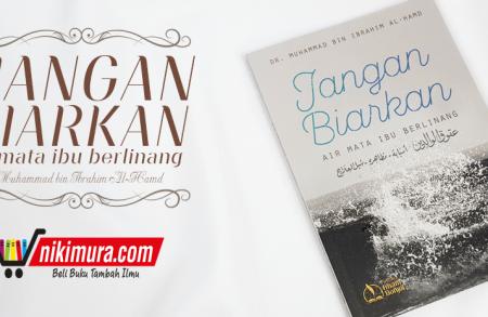 Buku Jangan Biarkan Air Mata Ibu Berlinang