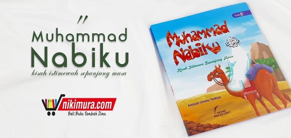 Buku Muhammad Nabiku Kisah Istimewa Sepanjang Masa Pustaka Imam asy-Syafi'i