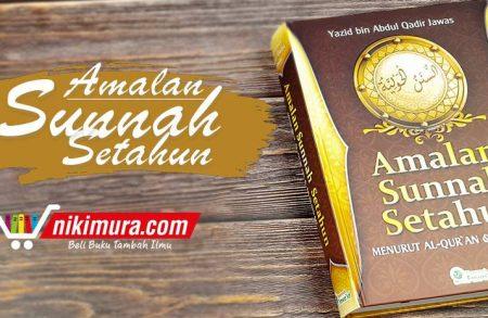 Buku Amalan Sunnah Setahun Menurut Al-Qur'an & As-Sunnah (Khazanah Fawa'id)