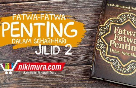 Buku Fatwa-Fatwa Penting Dalam Sehari-Hari, jilid 2 (Pustaka As-Sunnah)