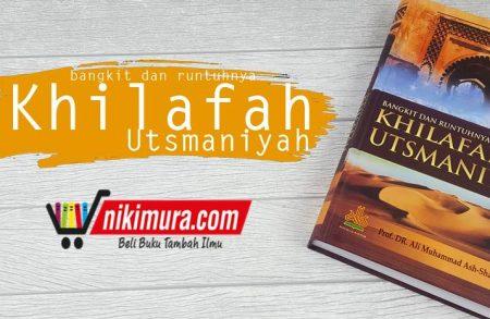 Buku Bangkit dan Runtuhnya Khilafah Utsmaniyah (Pustaka Al-Kautsar)